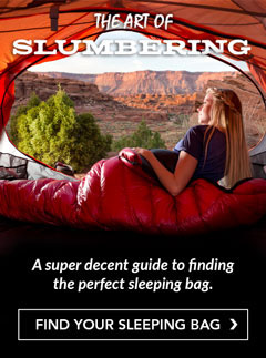 Practice the Art of Slumbering. Check out our Sleeping Bag Buying Guide