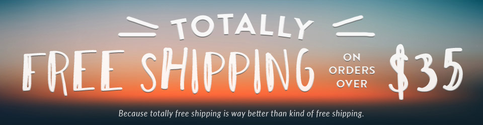 Totally Free Shipping on Orders Over $35